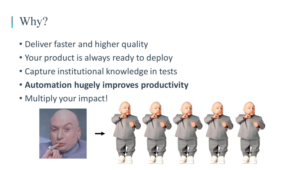 Why? • Deliver faster and higher quality • Your...