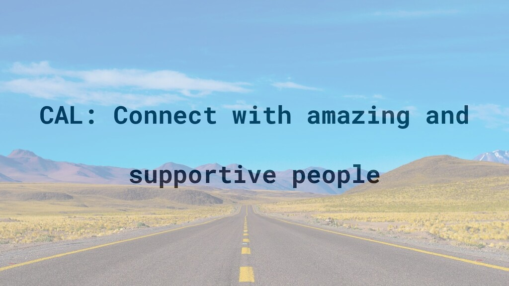 CAL: Connect with amazing and supportive people