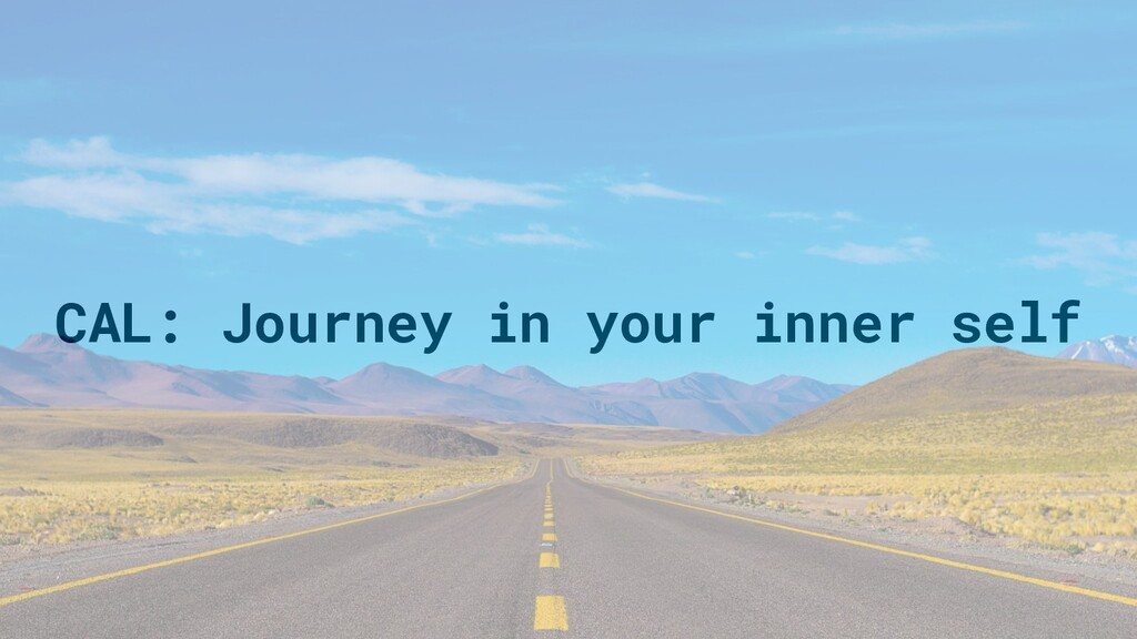CAL: Journey in your inner self