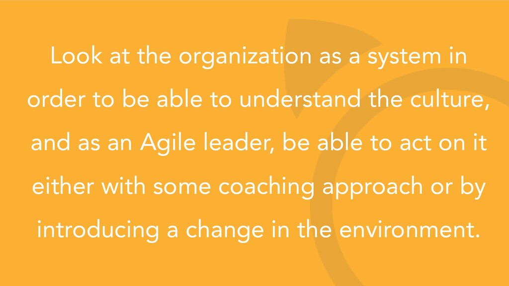 Look at the organization as a system in order t...