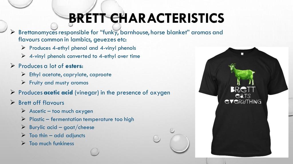 BRETT CHARACTERISTICS ➢ Brettanomyces responsib...