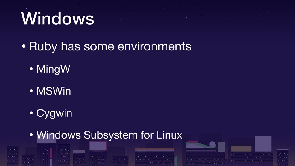 Windows •Ruby has some environments  • MingW  •...