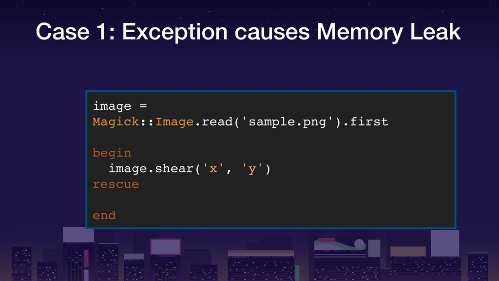 Case 1: Exception causes Memory Leak image = Ma...