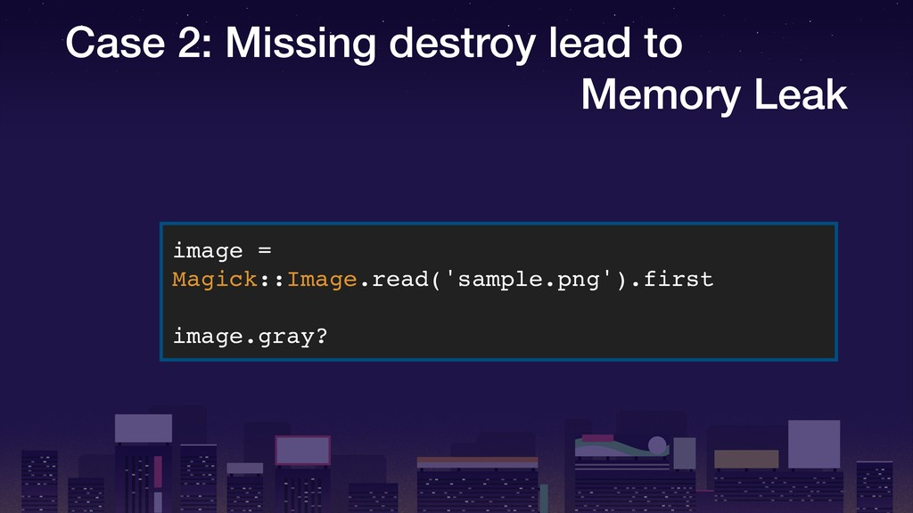 Case 2: Missing destroy lead to Memory Leak ima...