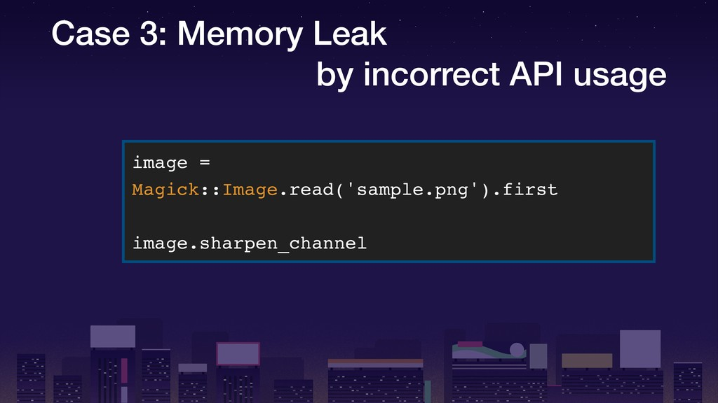 Case 3: Memory Leak by incorrect API usage imag...
