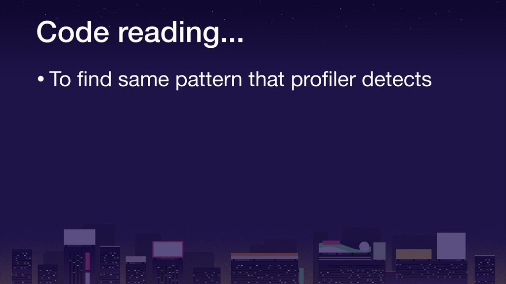 Code reading... •To find same pattern that profil...