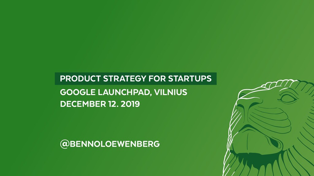 PRODUCT STRATEGY FOR STARTUPS GOOGLE LAUNCHP...