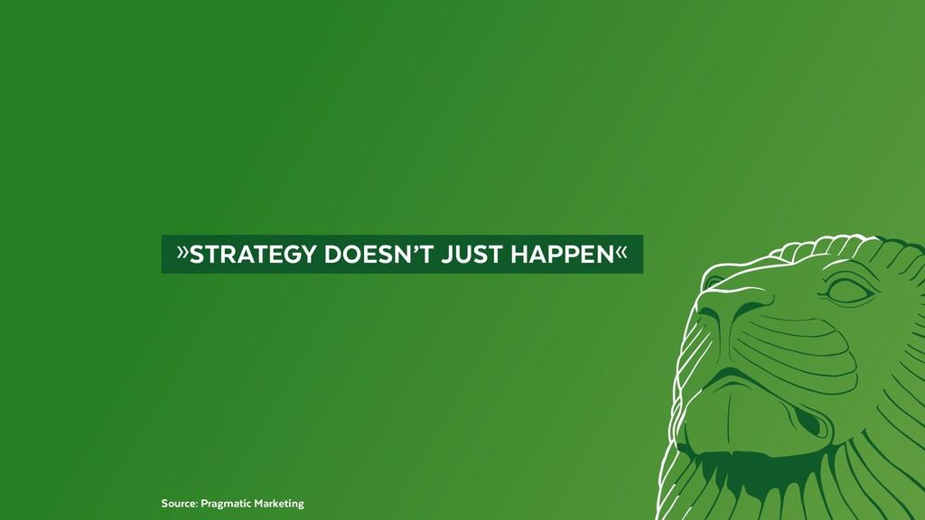 »STRATEGY DOESN'T JUST HAPPEN« Source: Pragm...