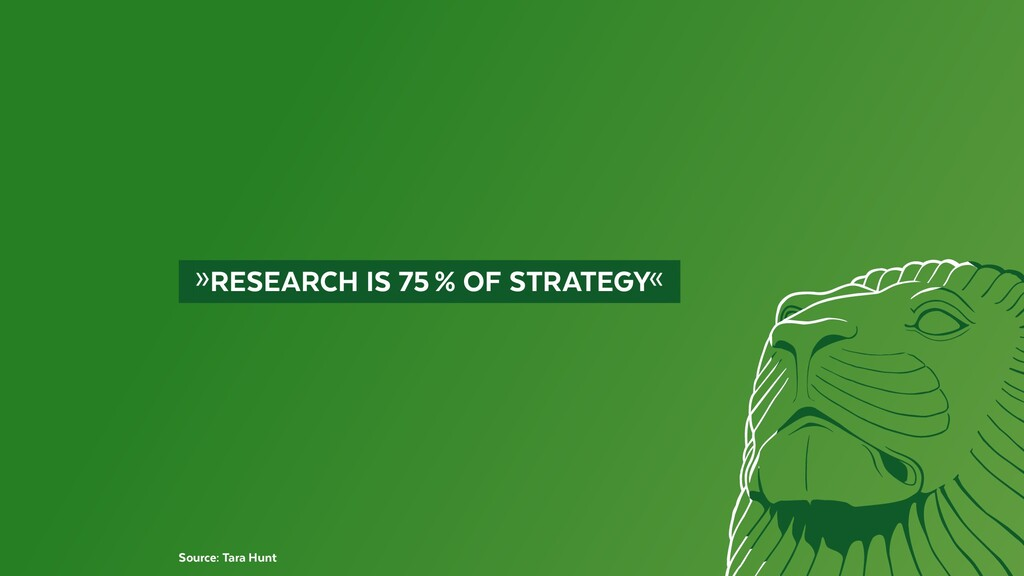 »RESEARCH IS 75% OF STRATEGY« Source: Tara ...