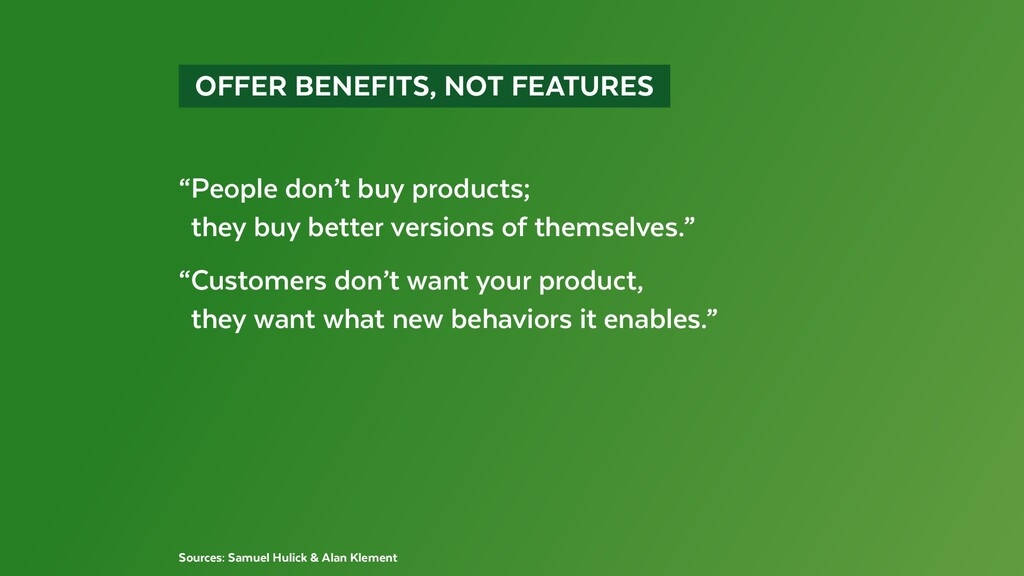 """OFFER BENEFITS, NOT FEATURES """"People don't b..."""
