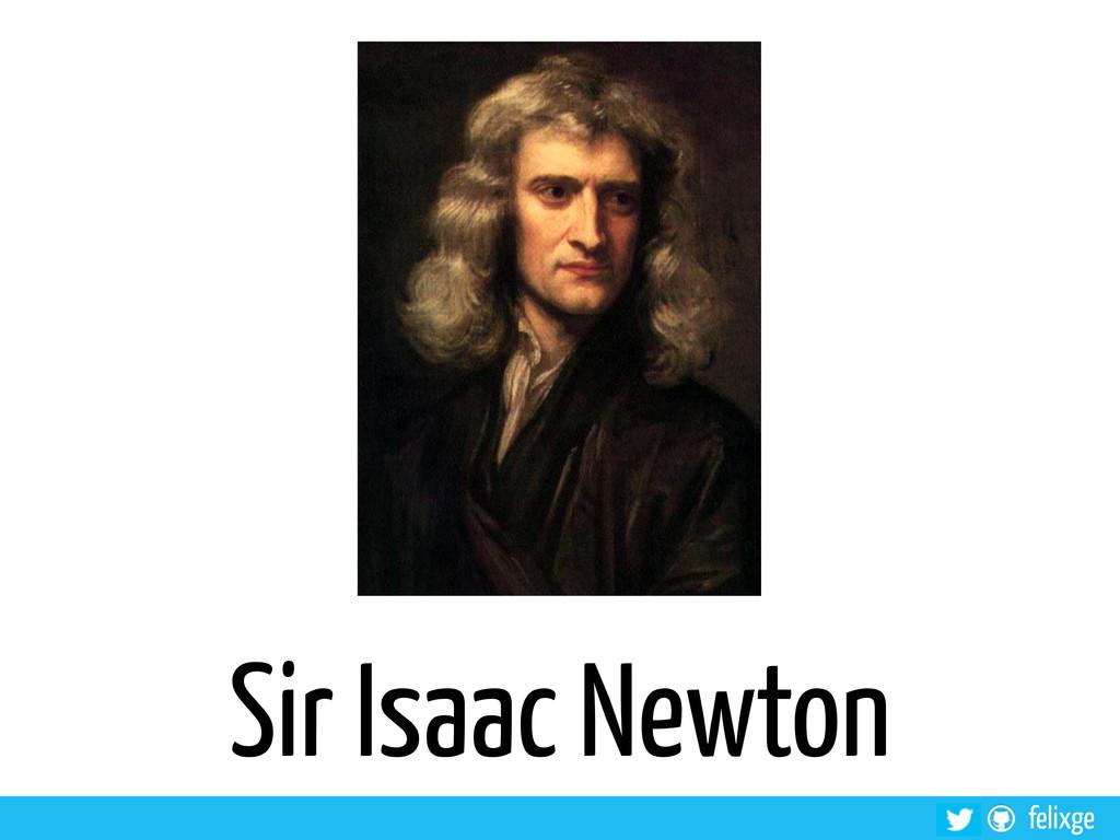 felixge Sir Isaac Newton
