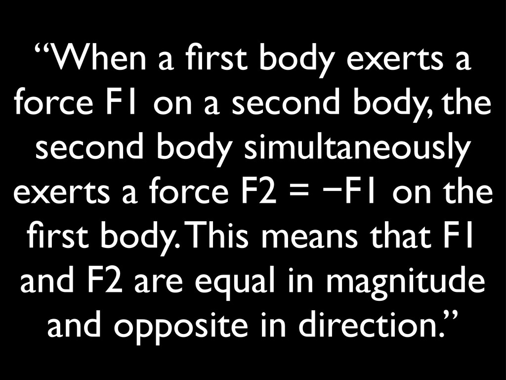 """When a first body exerts a force F1 on a second..."