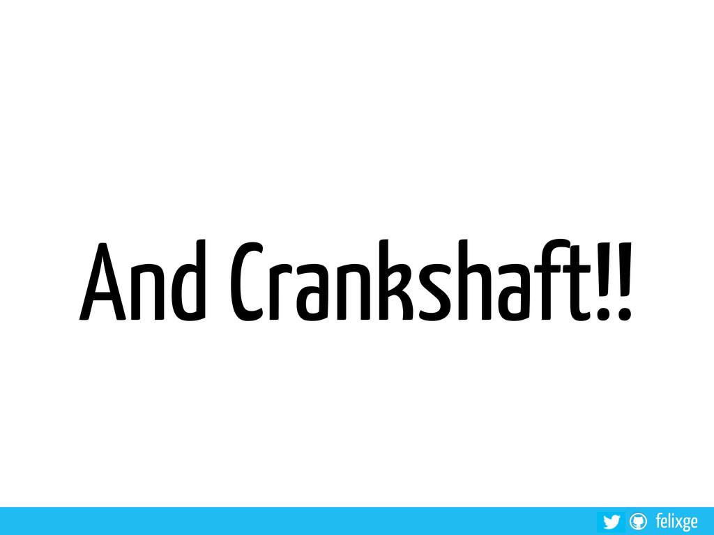 felixge And Crankshaft!!