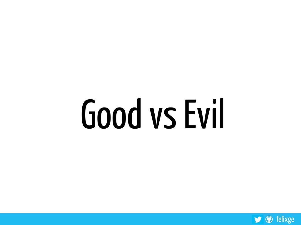 felixge Good vs Evil