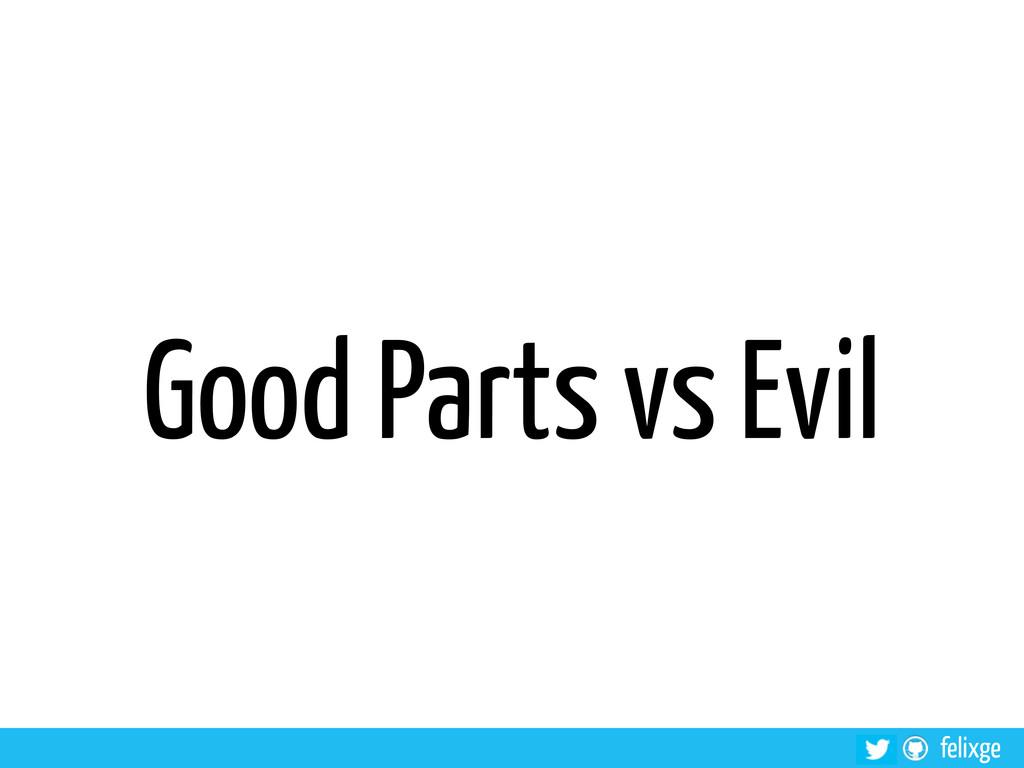 felixge Good Parts vs Evil