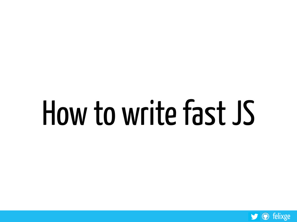 felixge How to write fast JS