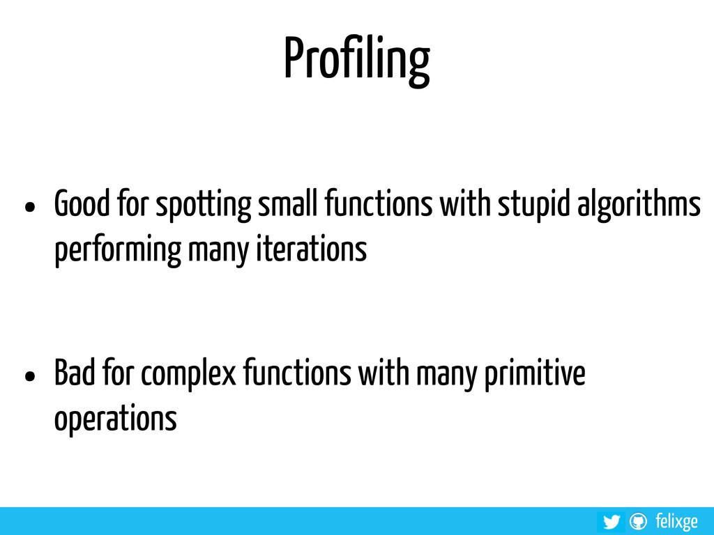@felixge felixge Profiling • Good for spotting ...