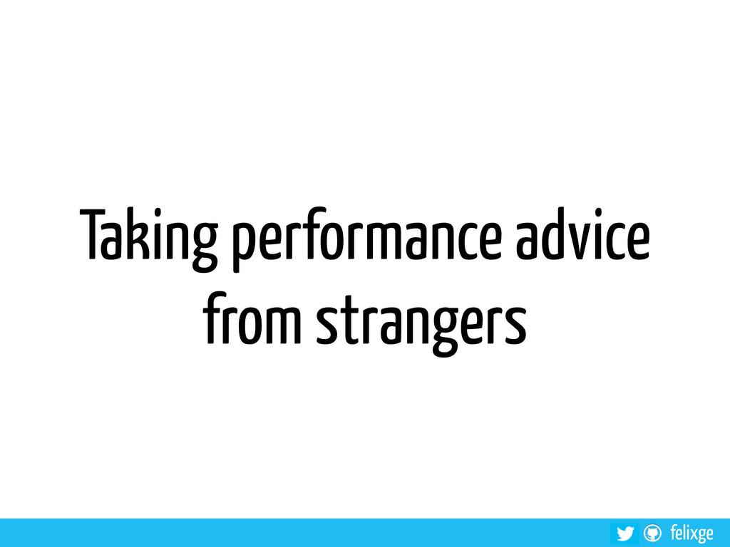 felixge Taking performance advice from strangers