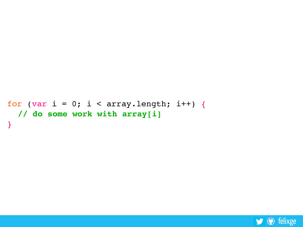 @felixge felixge for (var i = 0; i < array.leng...