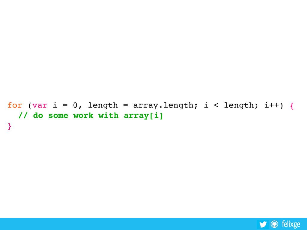 @felixge felixge for (var i = 0, length = array...