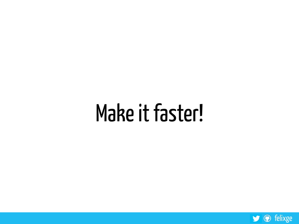 @felixge felixge Make it faster!