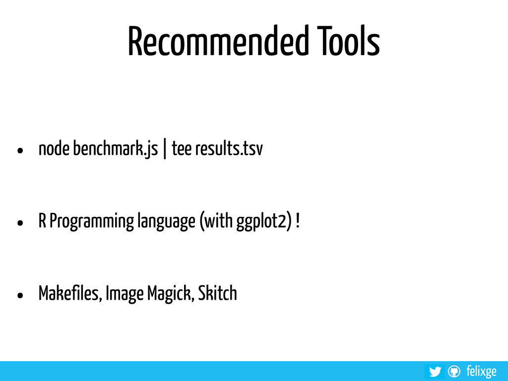 @felixge felixge Recommended Tools • node bench...