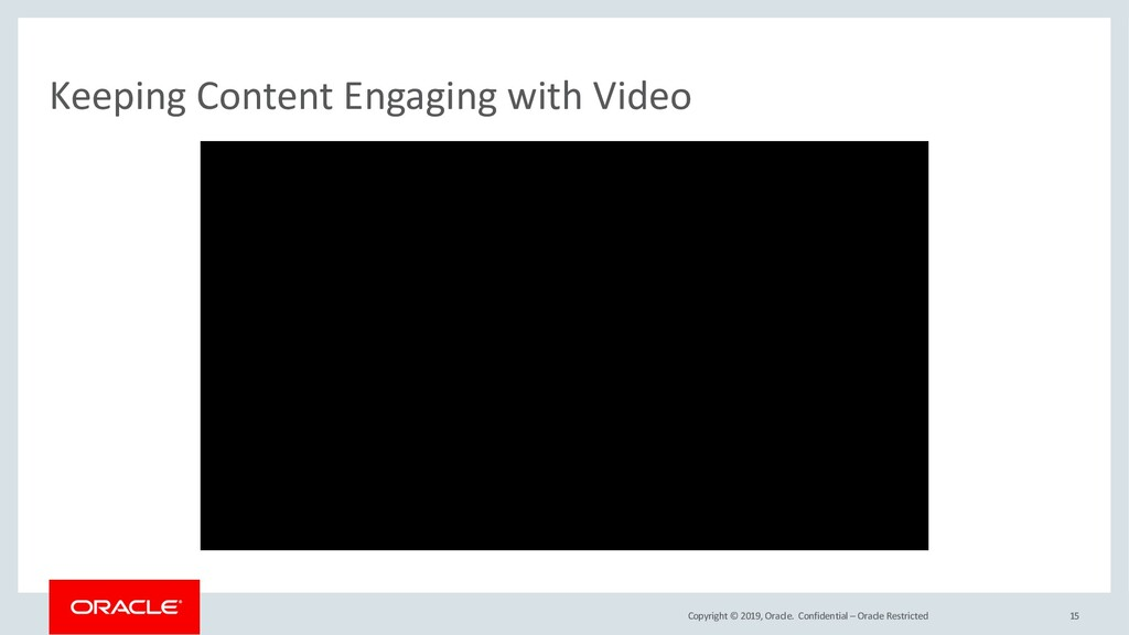 Copyright © 2019, Oracle. Keeping Content Engag...