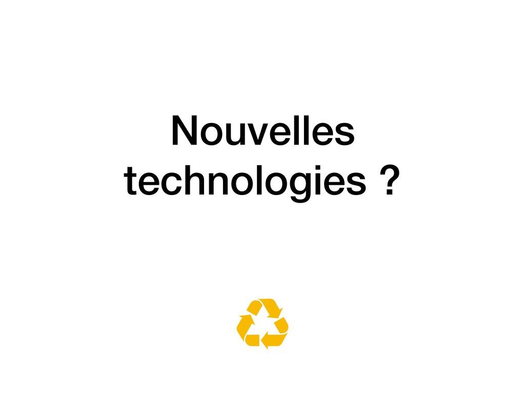 Nouvelles technologies ?