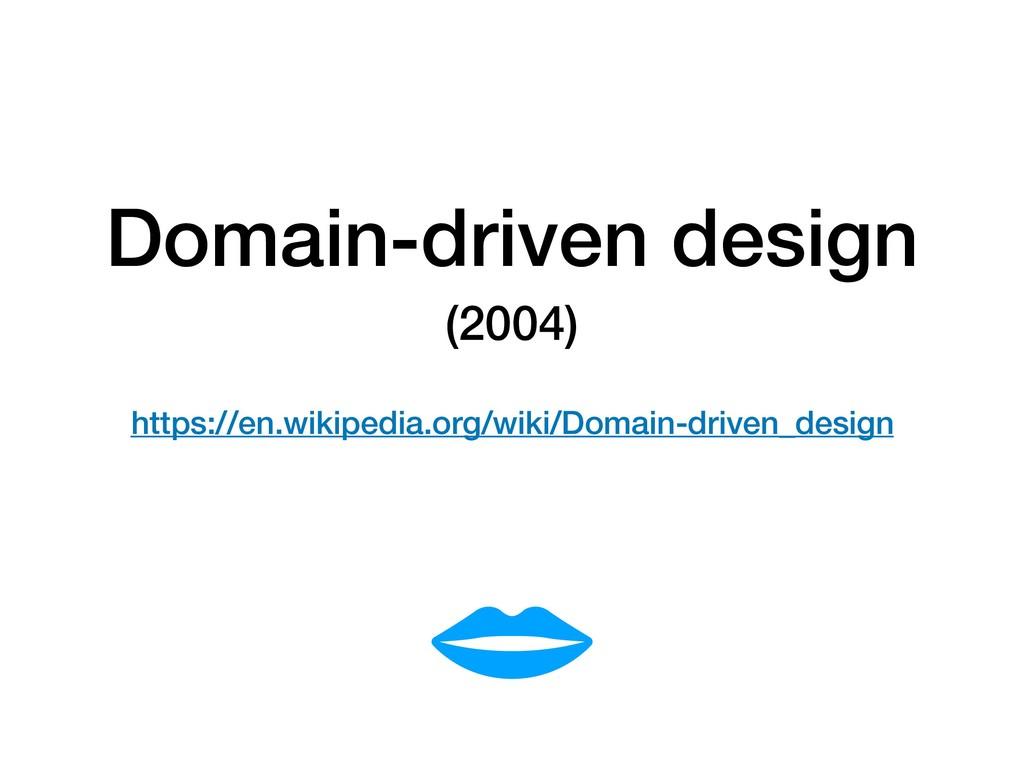 Domain-driven design (2004)  https://en.wikipe...