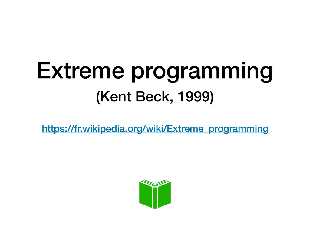Extreme programming (Kent Beck, 1999)