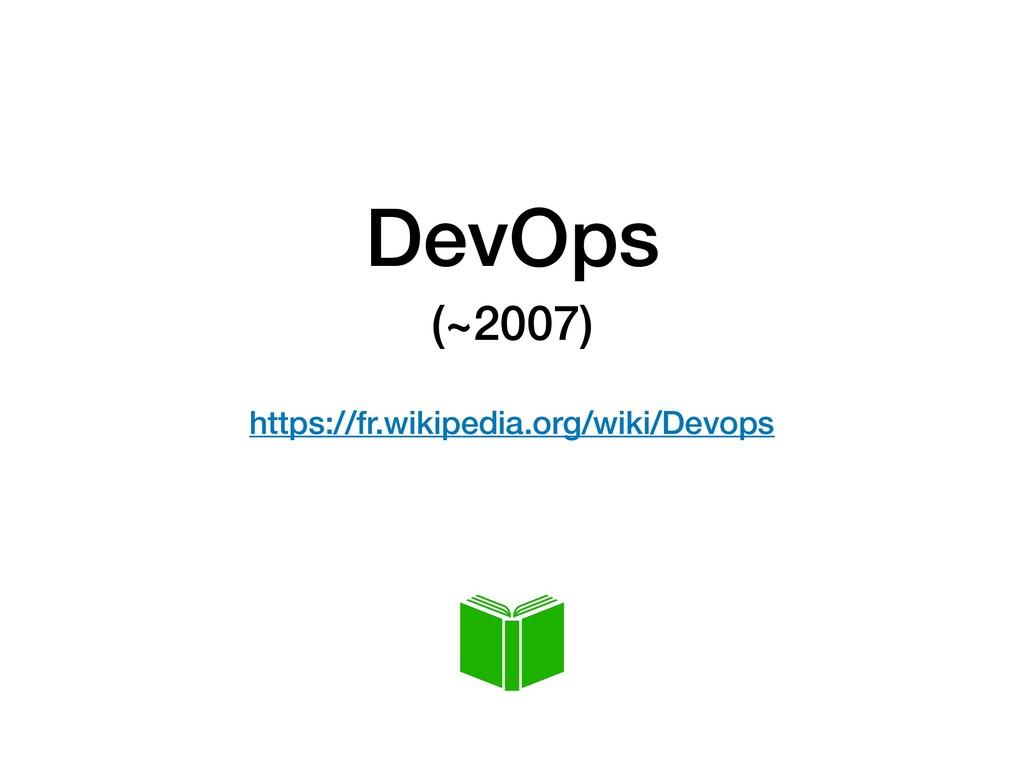 DevOps (~2007)  https://fr.wikipedia.org/wiki/...