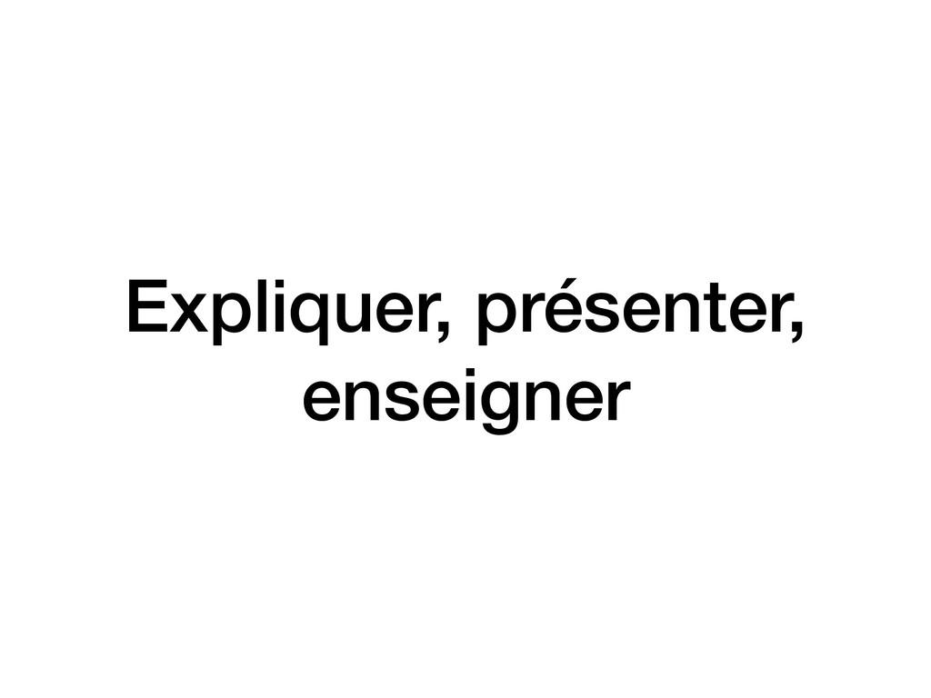 Expliquer, présenter, enseigner