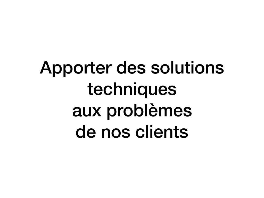 Apporter des solutions techniques aux problèm...