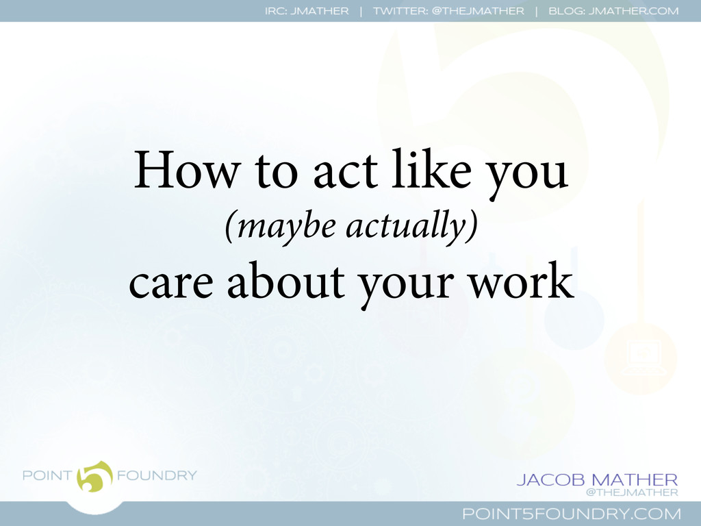 How to act like you (maybe actually) care about...