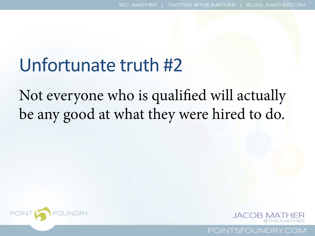 Unfortunate truth #2  Not everyone who...