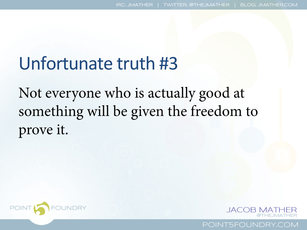 Unfortunate truth #3  Not everyone who...