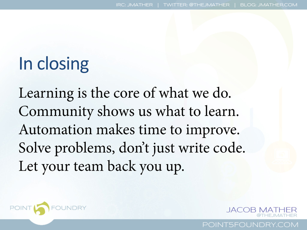 In closing  Learning is the core of what ...