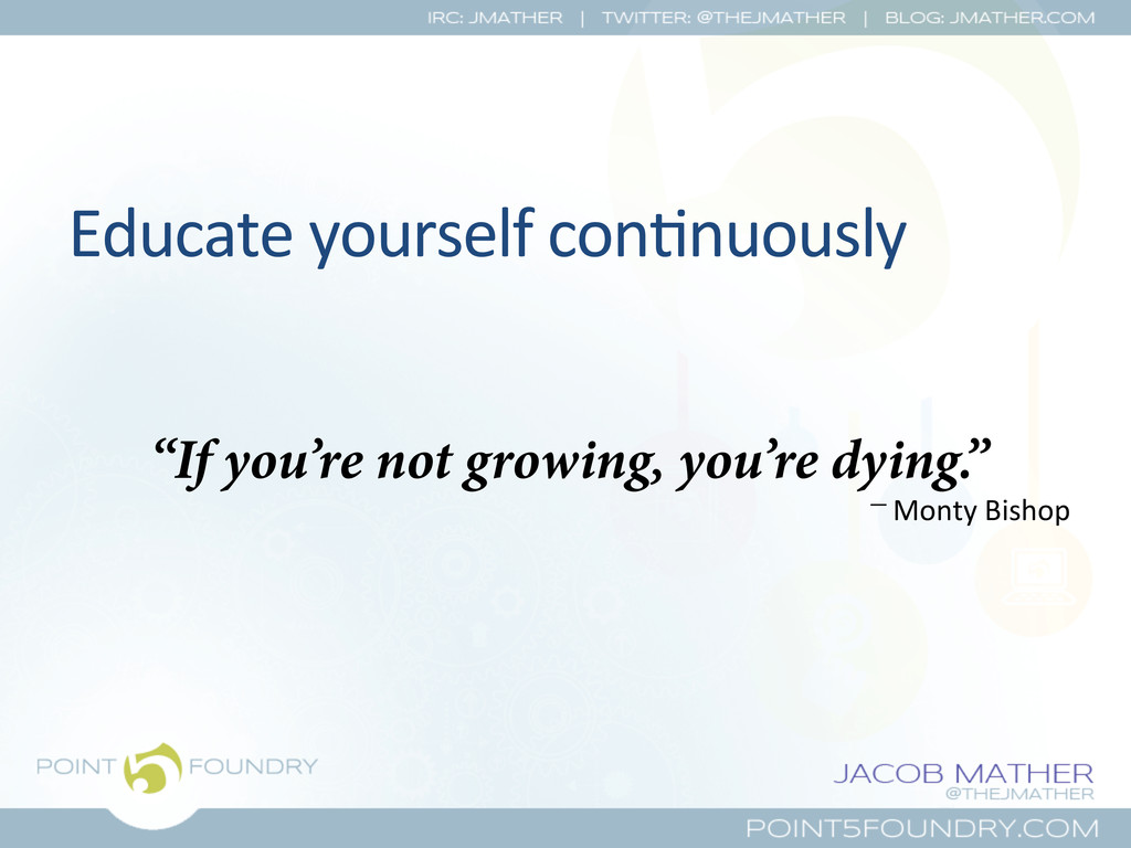 """Educate yourself con?nuously  """"If you'..."""