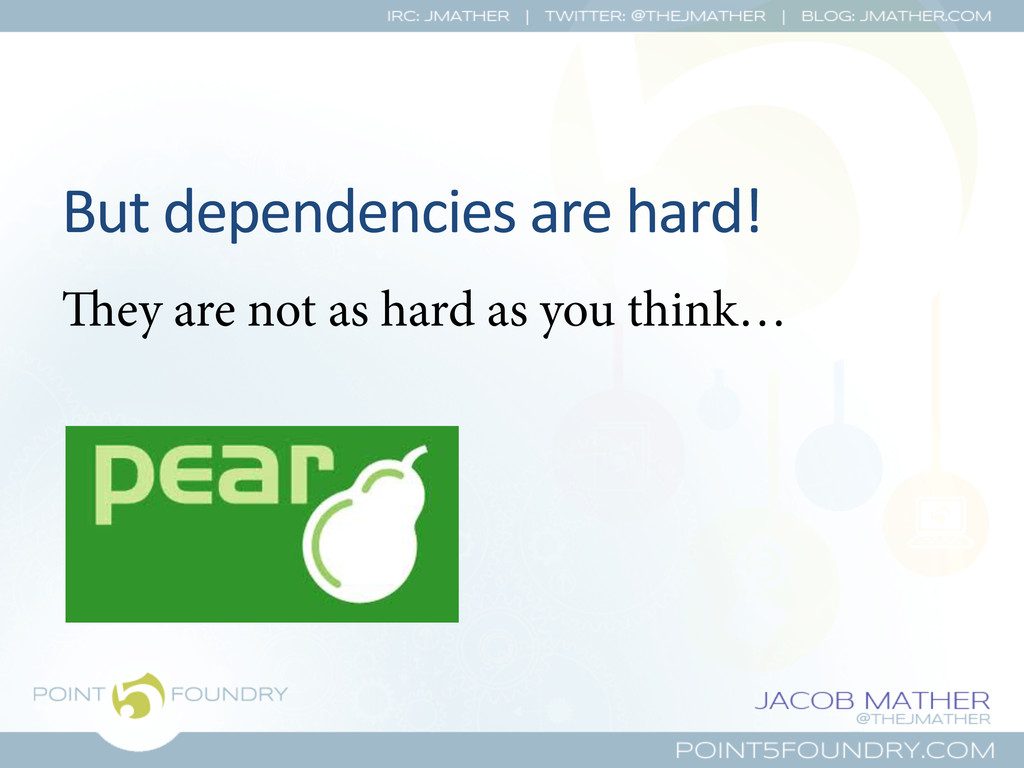 But dependencies are hard!  ey are...