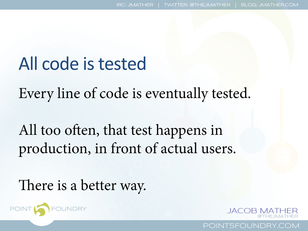 All code is tested  Every line of c...