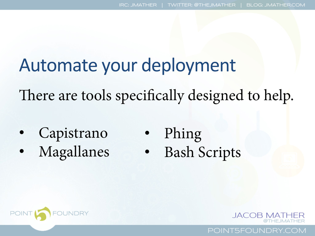 Automate your deployment  ere are too...