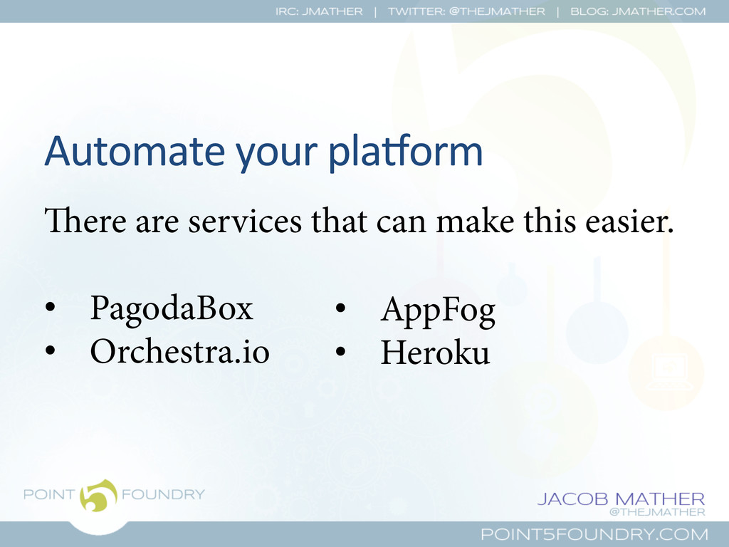 Automate your plaUorm  ere are servic...