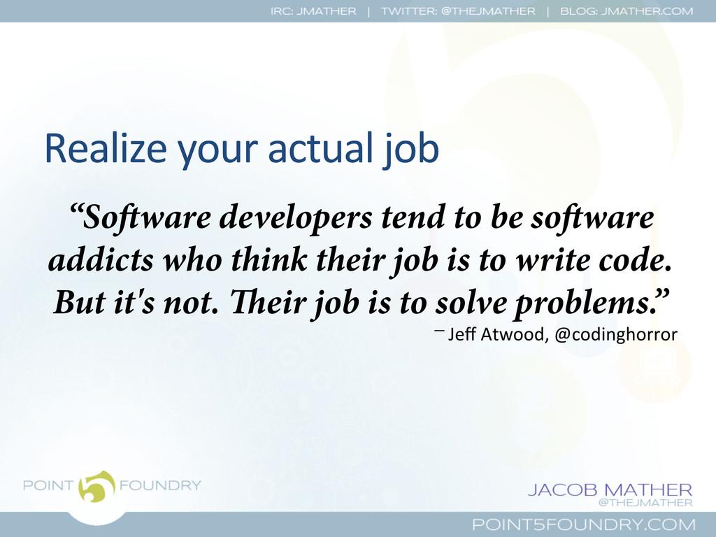 "Realize your actual job  ""Soware d..."