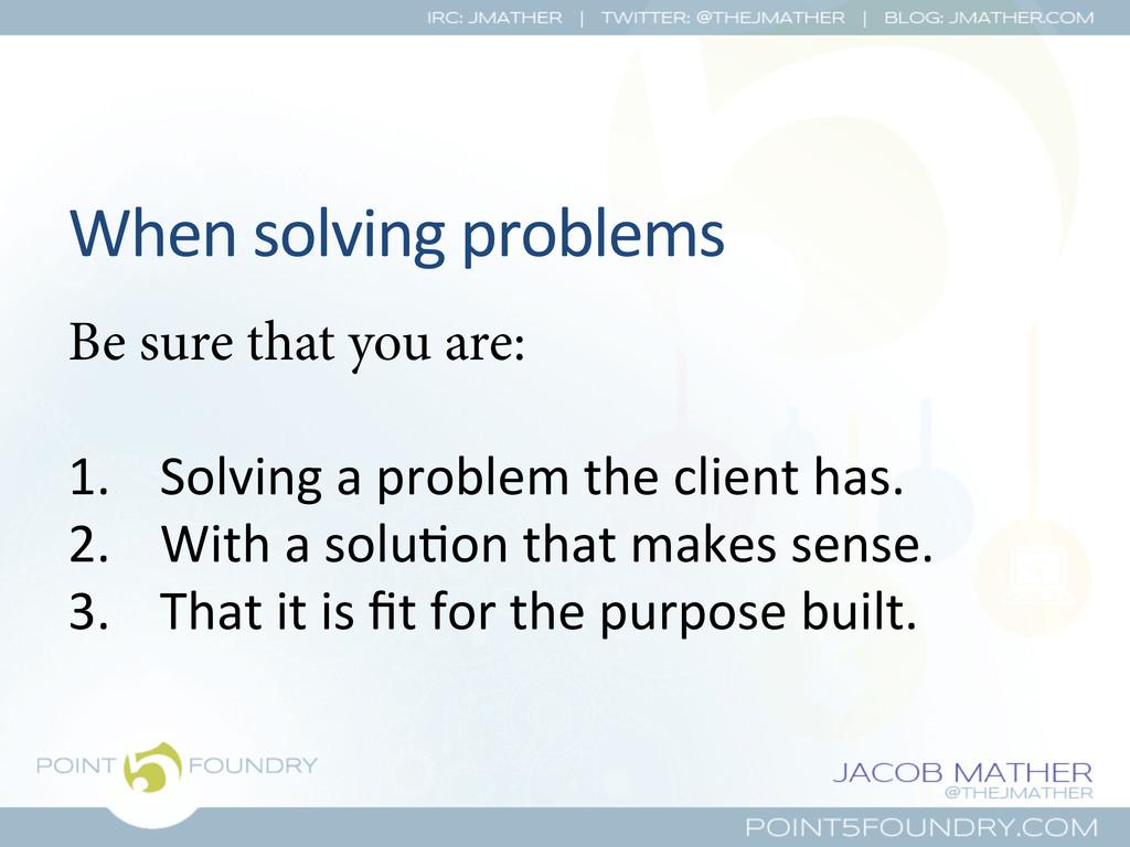 When solving problems  Be sure that yo...