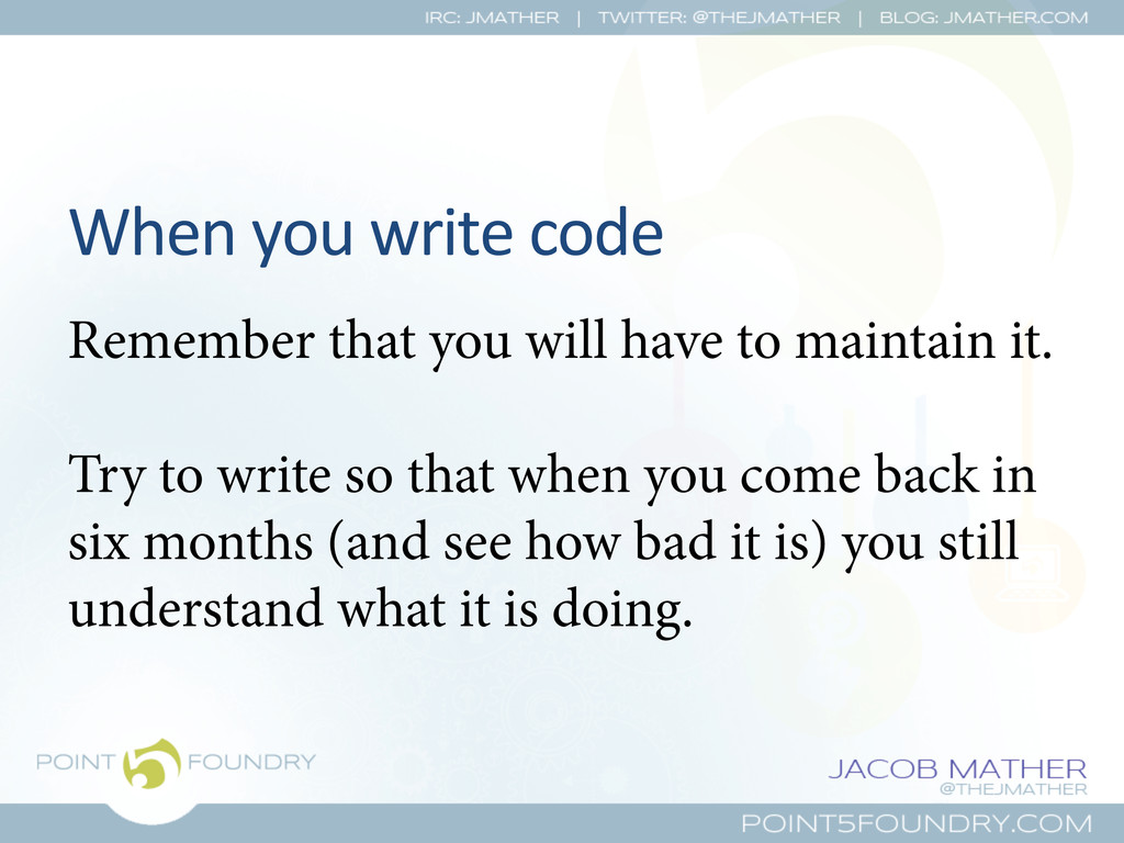 When you write code  Remember that ...