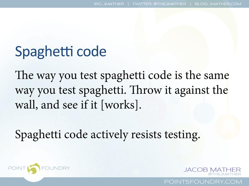 Spaghej code  e way you test spaghetti c...