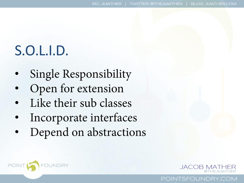S.O.L.I.D.  • Single Responsibility • Open...