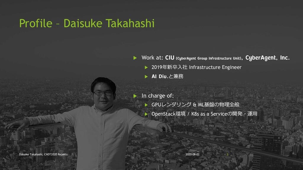 Profile – Daisuke Takahashi  Work at: CIU (Cyb...