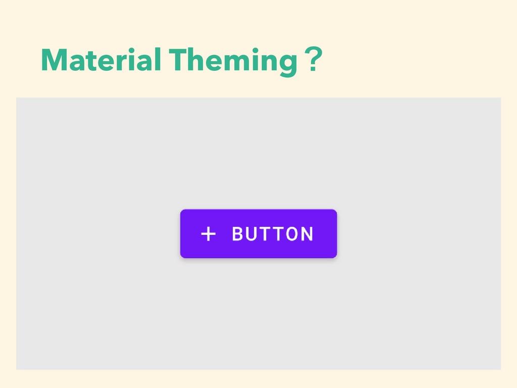 Material Themingʁ