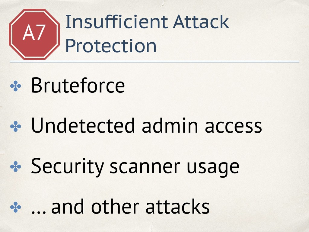 A7 Insufficient Attack Protection ✤ Bruteforce ...